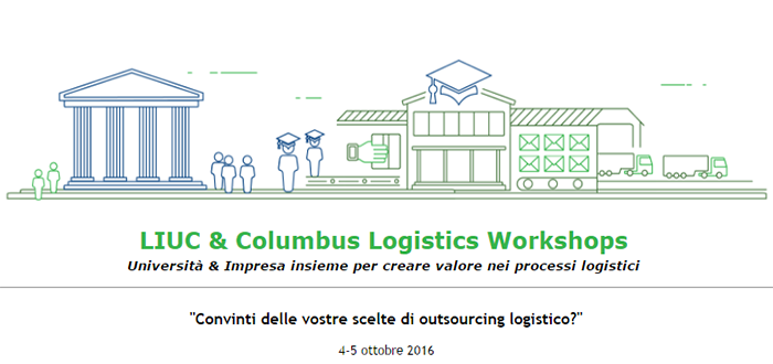 "LIUC & Columbus Logistics: Workshop ""Convinti delle vostre scelte di outsourcing logistico?"", 4-5 ottobre 2016"